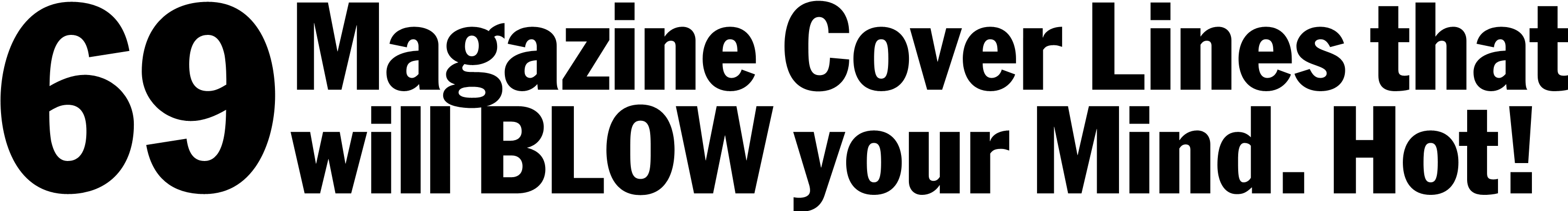 69 Magazine Cover Lines that will BLOW your Mind. Hot!