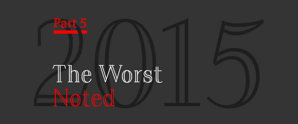 The Best and Worst Identities of 2015, Part 5: The Worst Noted
