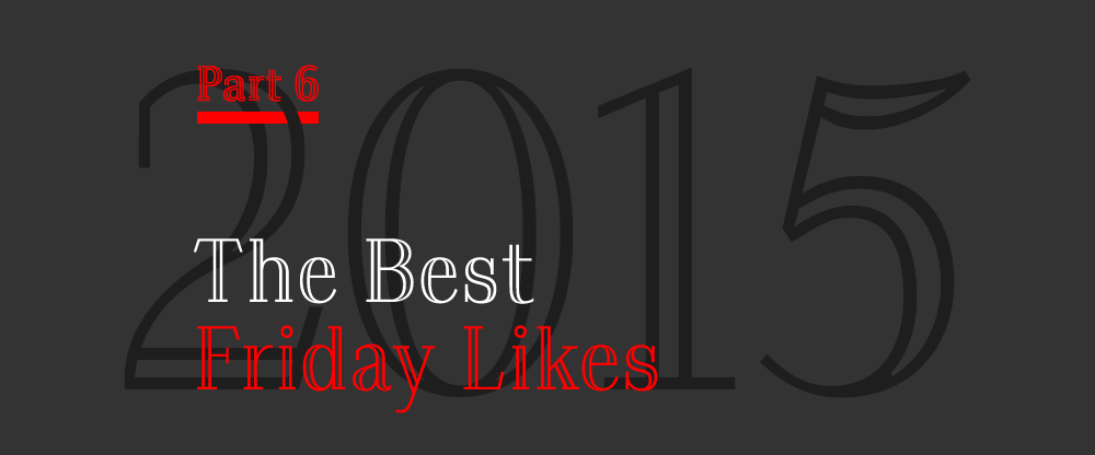 The Best and Worst Identities of 2015, Part 6: The Best Friday Likes