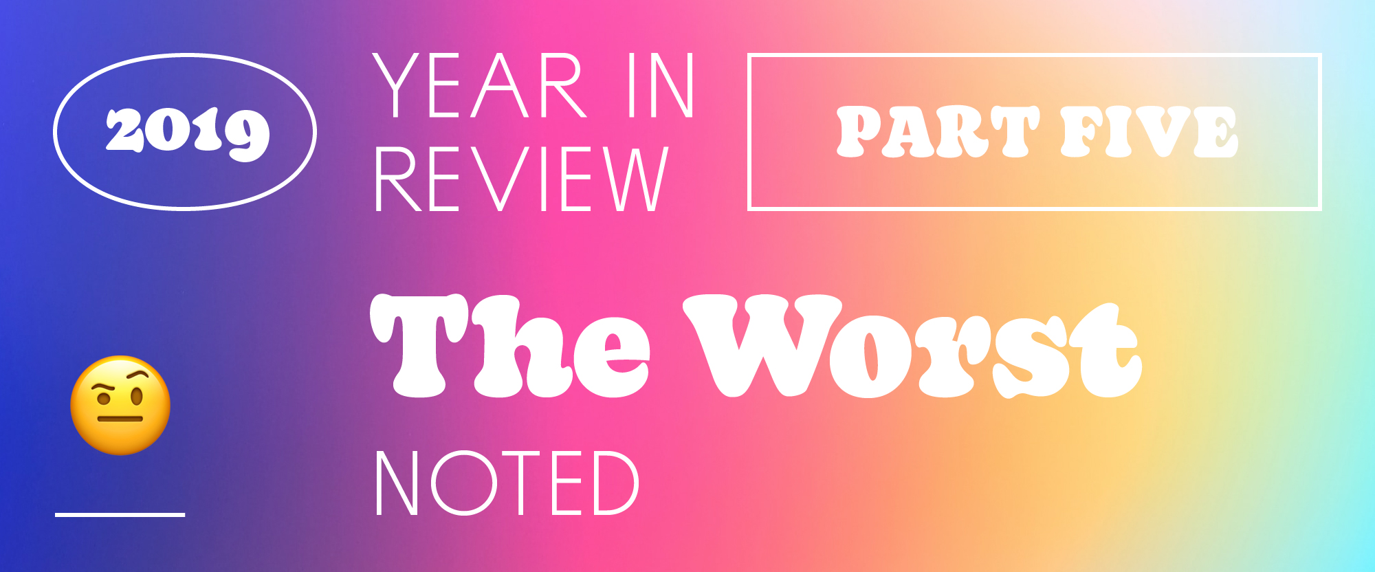 The Best and Worst Identities of 2019, Part 5: The Worst Noted
