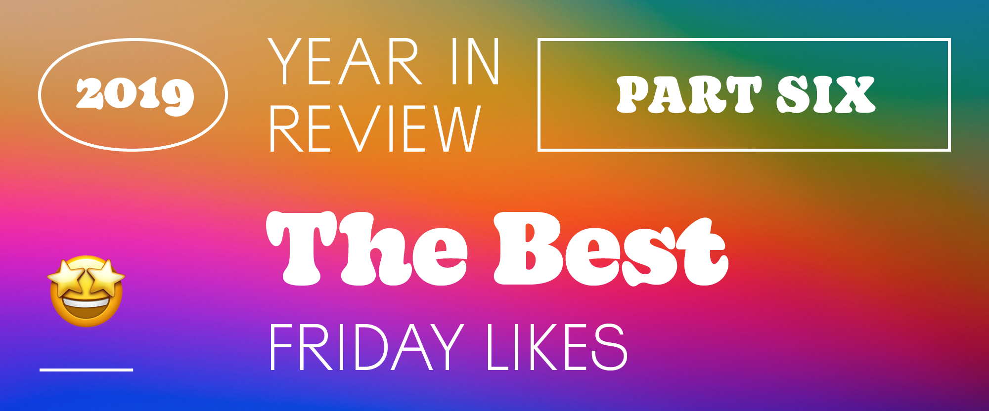 The Best and Worst Identities of 2019, Part 6: The Best Friday Likes