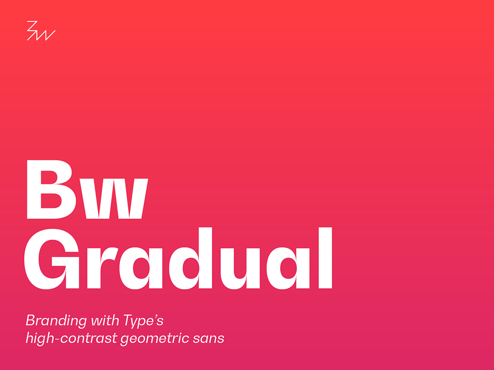 Seeking a Geometric Sans with a lot of Contrast? Meet Bw Gradual