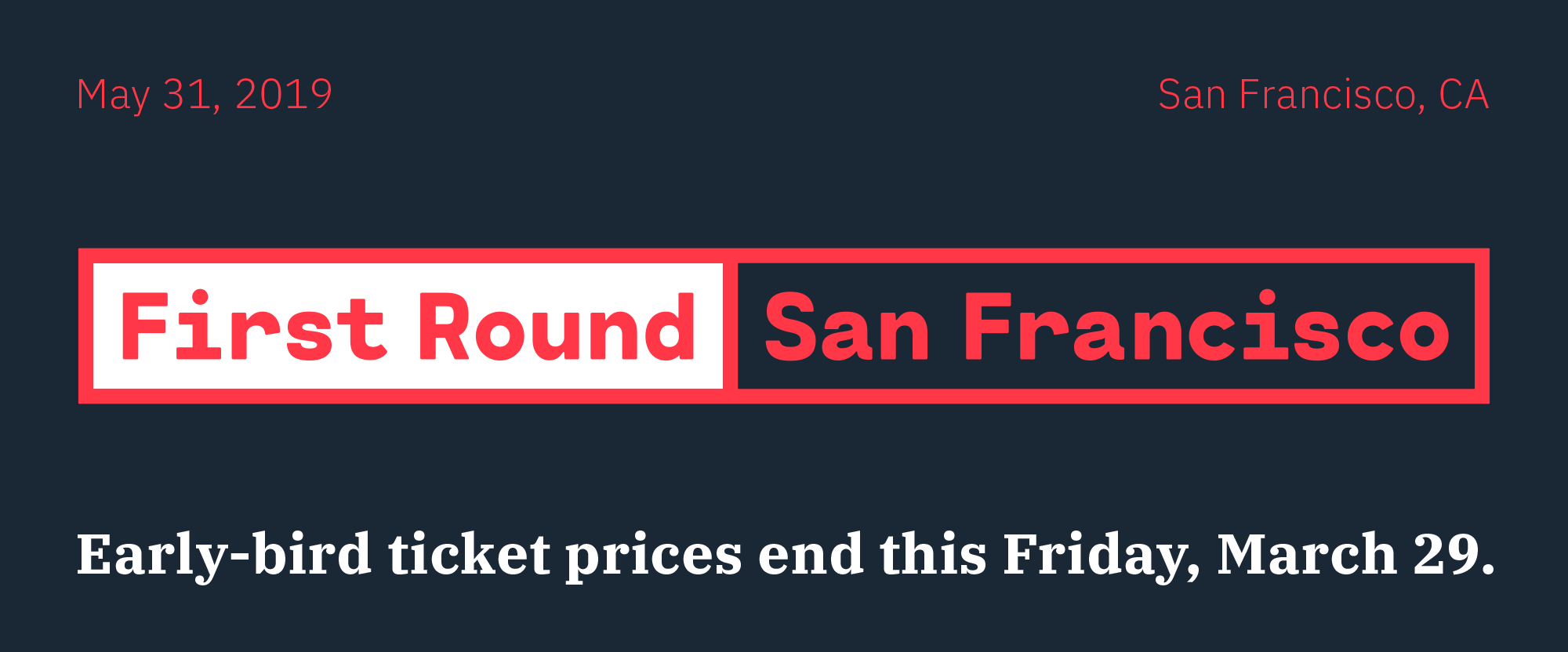 First Round 2019 - San Francisco: Early-bird Ends March 29