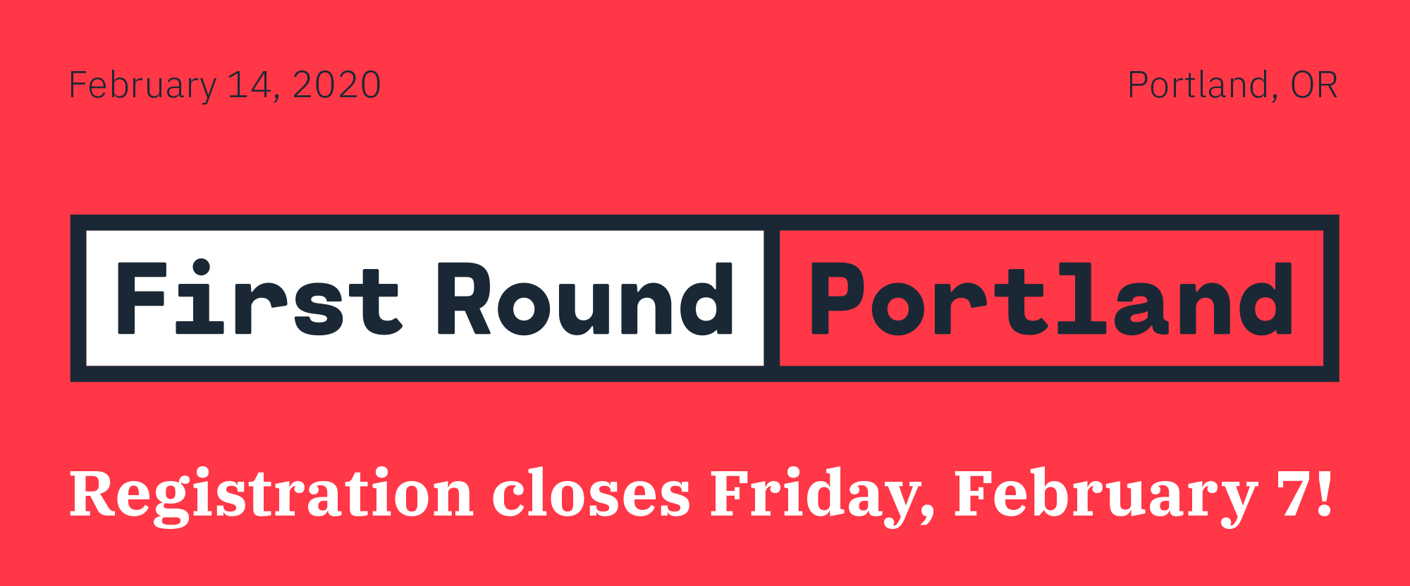 First Round 2020 - Portland: Registration Closes this Friday