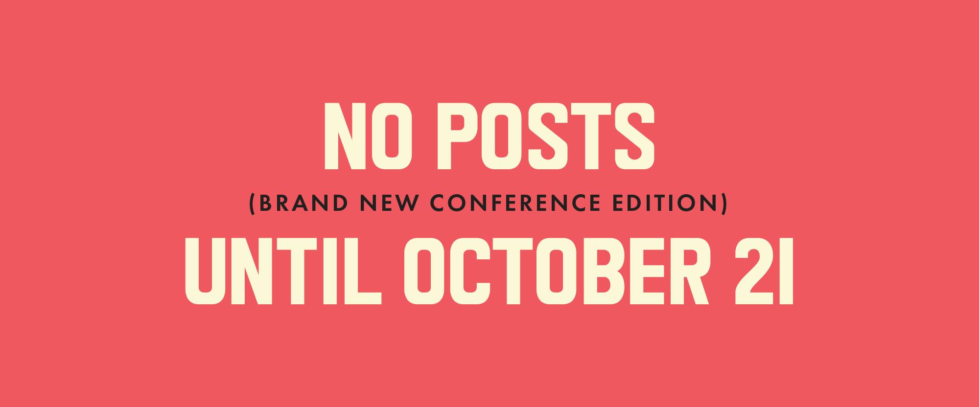 No Posts Until October 21